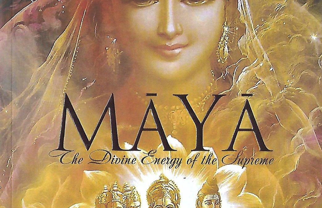 Maya – The Divine Energy Of The Supreme